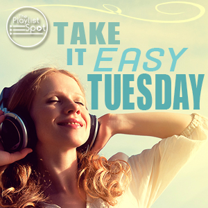 Take It Easy Tuesday